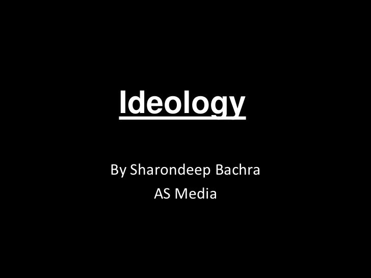 IdeologyBy Sharondeep Bachra      AS Media