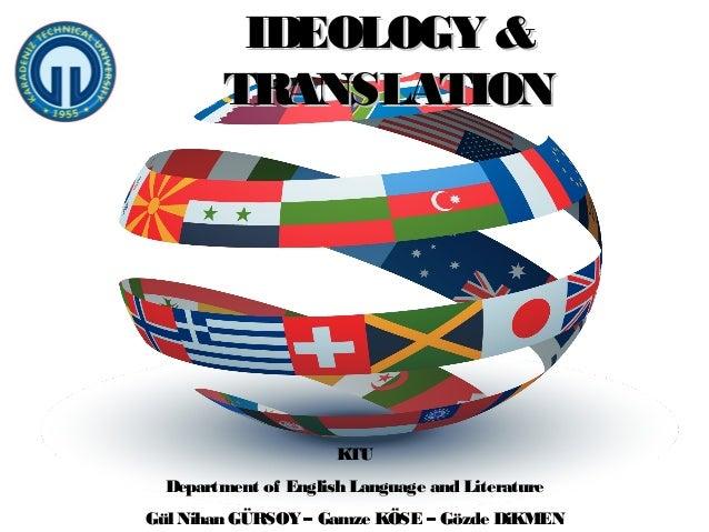 IDEOLOGY & TRANSLATION  KTU Department of English Language and Literature Gül Nihan GÜRSOY – Gamze KÖSE – Gözde DiKMEN