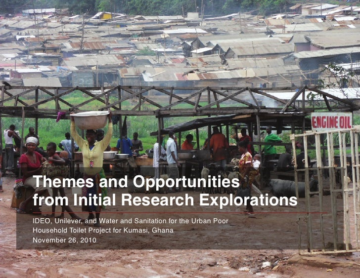 Themes and Opportunitiesfrom Initial Research ExplorationsIDEO, Unilever, and Water and Sanitation for the Urban PoorHouse...
