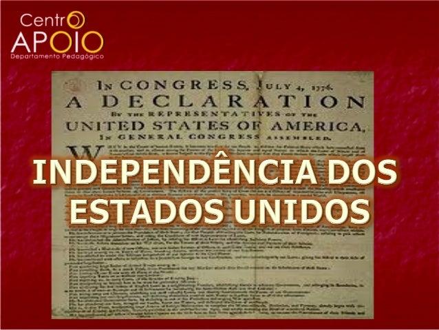 Independência dos Estados                          UnidosNa aula de hoje vamos aprender sobre...1ª parte:   Condições pol...