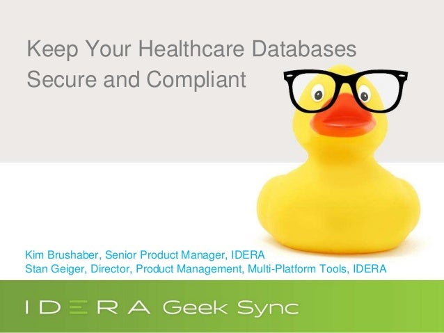 Keep Your Healthcare Databases Secure and Compliant Kim Brushaber, Senior Product Manager, IDERA Stan Geiger, Director, Pr...