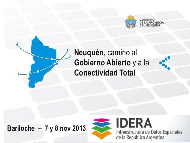 Neuquén, camino al Gobierno Abierto y a la Conectividad Total  Bariloche – 7 y 8 nov 2013