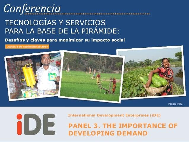 International Development Enterprises (iDE)  PANEL 3. THE IMPORTANCE OF DEVELOPING DEMAND  Images iDE.