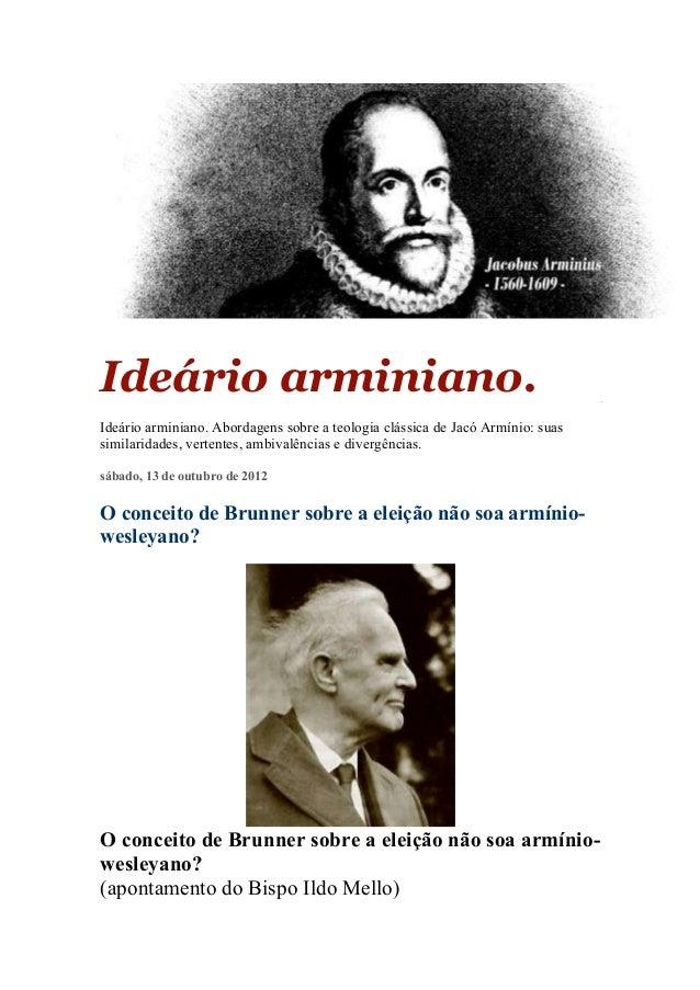 Ideário arminiano.Ideário arminiano. Abordagens sobre a teologia clássica de Jacó Armínio: suassimilaridades, vertentes, a...
