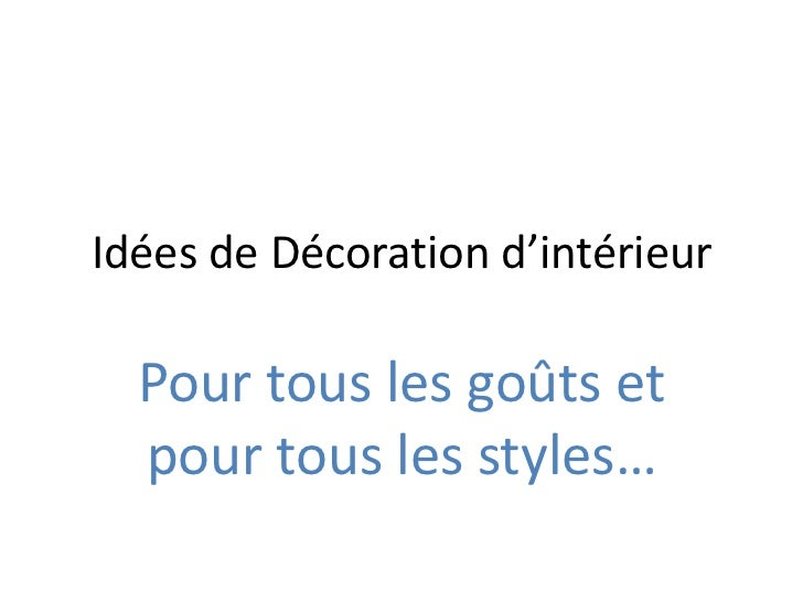 Idées de Décoration d'intérieur<br />Pour tous les goûts et pour tous les styles…<br />