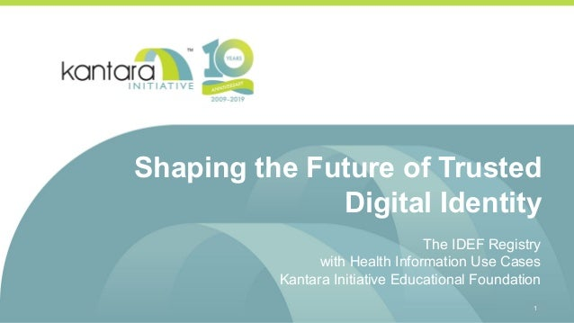 Shaping the Future of Trusted Digital Identity The IDEF Registry with Health Information Use Cases Kantara Initiative Educ...