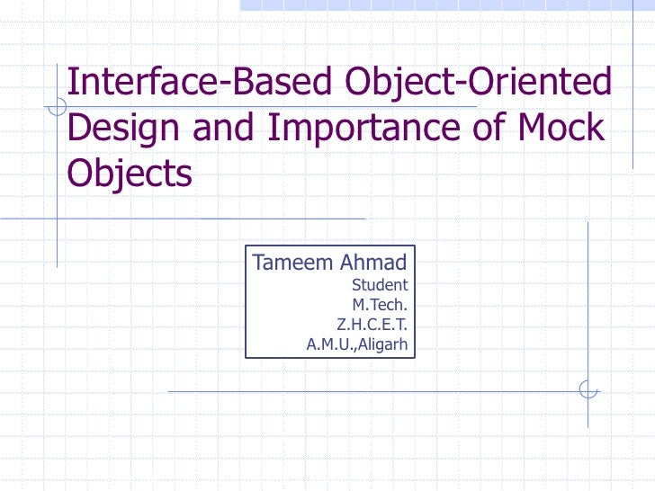 Interface-Based Object-OrientedDesign and Importance of MockObjects                           Tameem Ahmad                ...