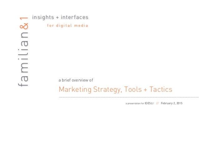 familian&1 insights + interfaces f o r d i g i t a l m e d i a a brief overview of Marketing Strategy, Tools + Tactics a p...