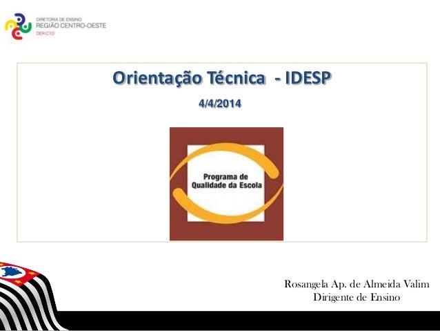SECRETARIA DA EDUCAÇÃO Coordenadoria de Gestão da Educação Básica Orientação Técnica - IDESP 1 Rosangela Ap. de Almeida Va...