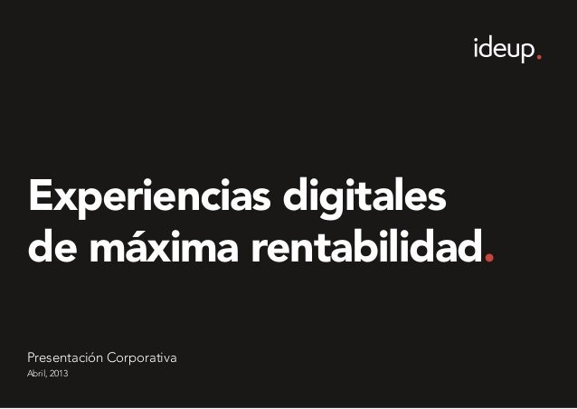 Experiencias digitalesde máxima rentabilidad.Abril, 2013Presentación Corporativa