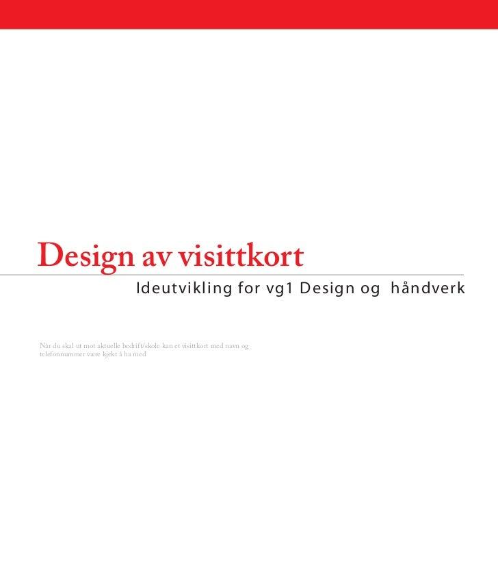 Design av visittkort                                Ideutvikling for vg1 Design og håndverkNår du skal ut mot aktuelle bed...
