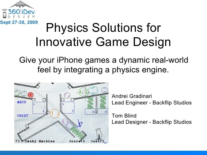 Physics Solutions for     Innovative Game Design Give your iPhone games a dynamic real-world      feel by integrating a ph...