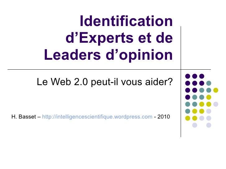 Identification d'Experts et de Leaders d'opinion Le Web 2.0 peut-il vous aider? H. Basset –  http://intelligencescientifiq...