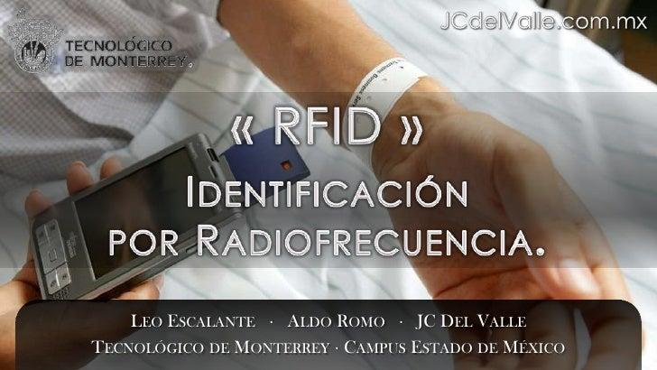 JCdelValle.com.mx<br />« RFID »<br />Identificación <br />por Radiofrecuencia.<br />Leo Escalante   ·   Aldo Romo ·   JC D...