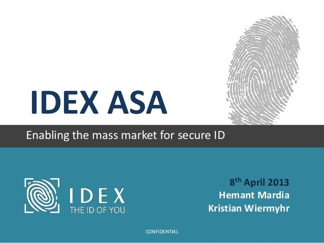 IDEX ASAEnabling the mass market for secure ID8th April 2013Hemant MardiaKristian WiermyhrCONFIDENTIAL