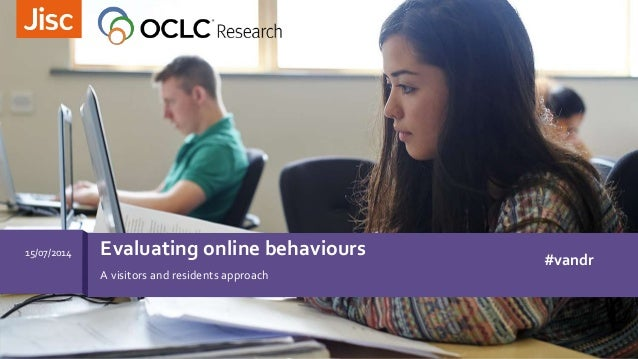 A visitors and residents approach Evaluating online behaviours15/07/2014 #vandr
