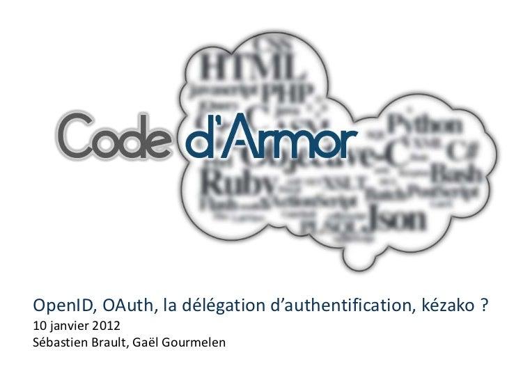 OpenID, OAuth, la délégation d'authentification, kézako ?10 janvier 2012Sébastien Brault, Gaël Gourmelen
