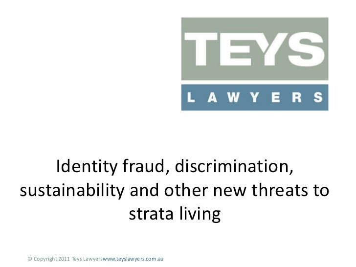 Identity fraud, discrimination, sustainability and other new threats to strata living <br />© Copyright 2011 Teys Lawyersw...