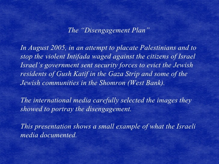 """The """"Disengagement Plan""""  In August 2005, in an attempt to placate Palestinians and to stop the violent Intifada waged aga..."""
