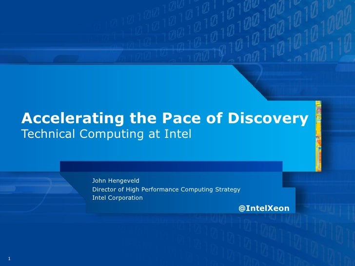 Accelerating the Pace of Discovery    Technical Computing at Intel               John Hengeveld               Director of ...