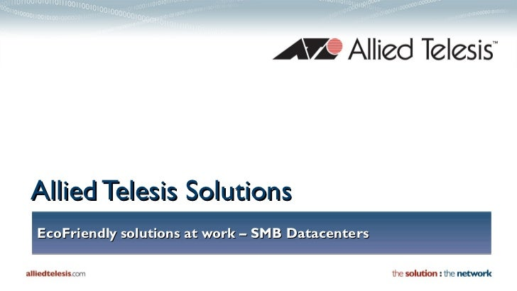 EcoFriendly solutions at work – SMB Datacenters Allied Telesis Solutions