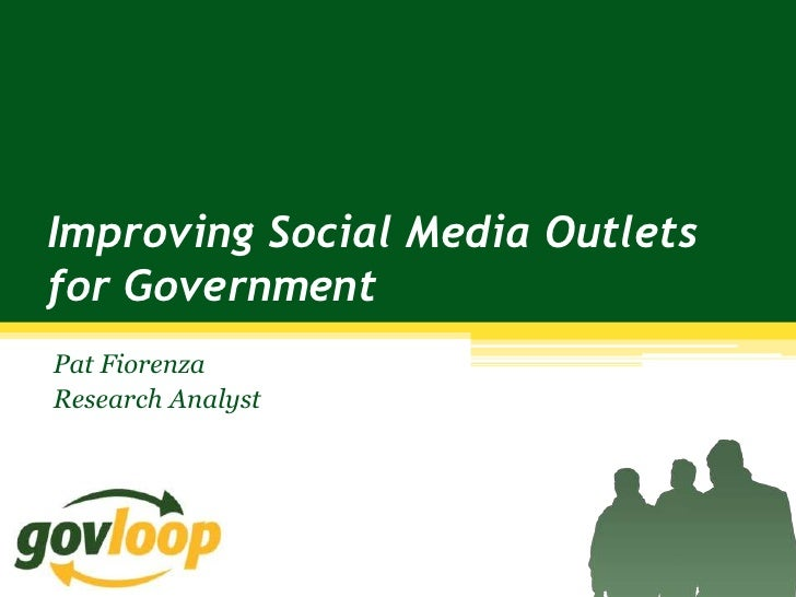 Improving Social Media Outletsfor GovernmentPat FiorenzaResearch Analyst