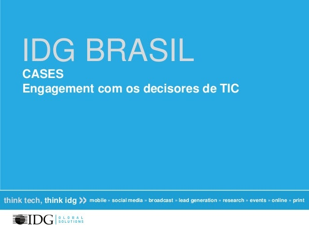 think tech, think idg »mobile » social media » broadcast » lead generation » research » events » online » printIDG BRASILC...