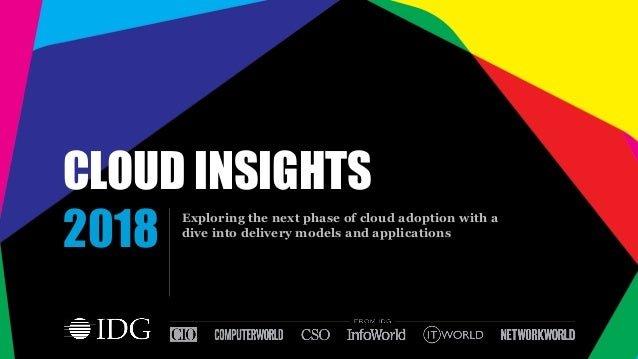 CLOUD INSIGHTS Exploring the next phase of cloud adoption with a dive into delivery models and applications 2018