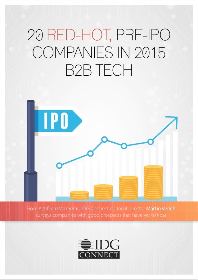 20 RED-HOT, PRE-IPO COMPANIES IN 2015 B2B TECH From Actifio to Vormetric, IDG Connect editorial director Martin Veitch sur...