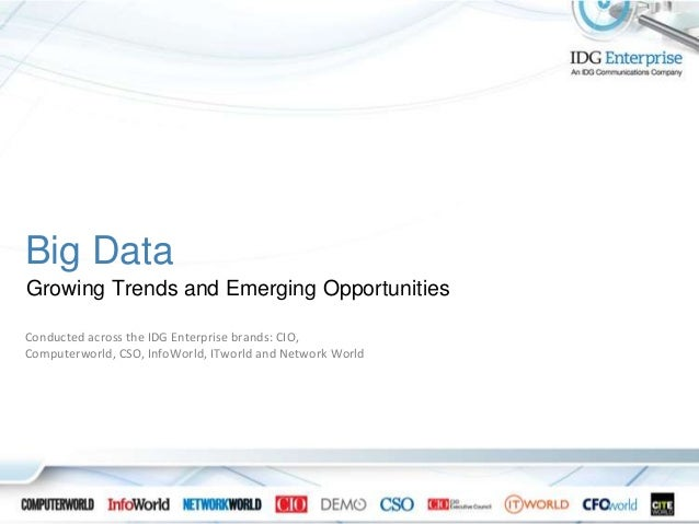 Big Data Growing Trends and Emerging Opportunities Conducted across the IDG Enterprise brands: CIO, Computerworld, CSO, In...