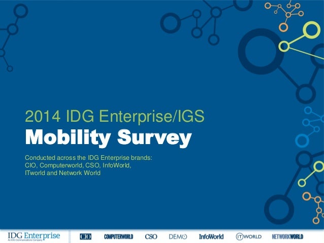 2014 IDG Enterprise/IGS Mobility Survey Conducted across the IDG Enterprise brands: CIO, Computerworld, CSO, InfoWorld, IT...