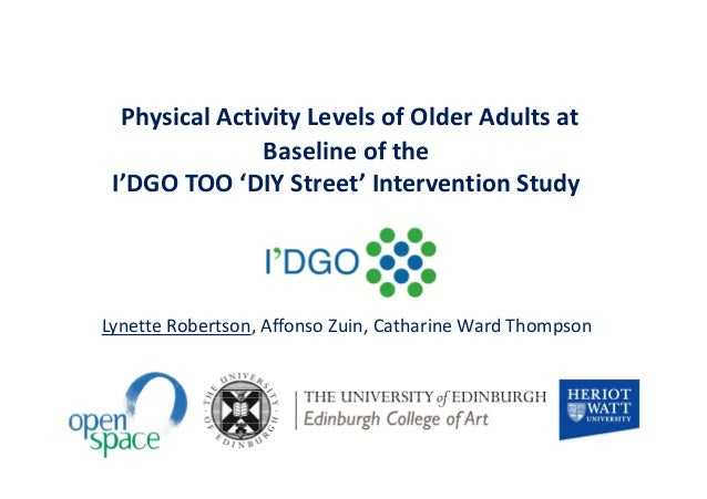Physical Activity Levels of Older Adults at Baseline of the I'DGO TOO 'DIY Street' Intervention Study  Lynette Robertson, ...