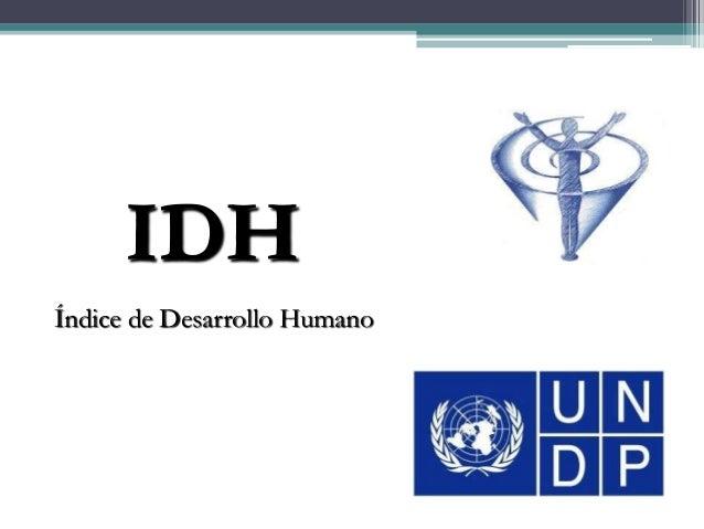 IDHÍndice de Desarrollo Humano