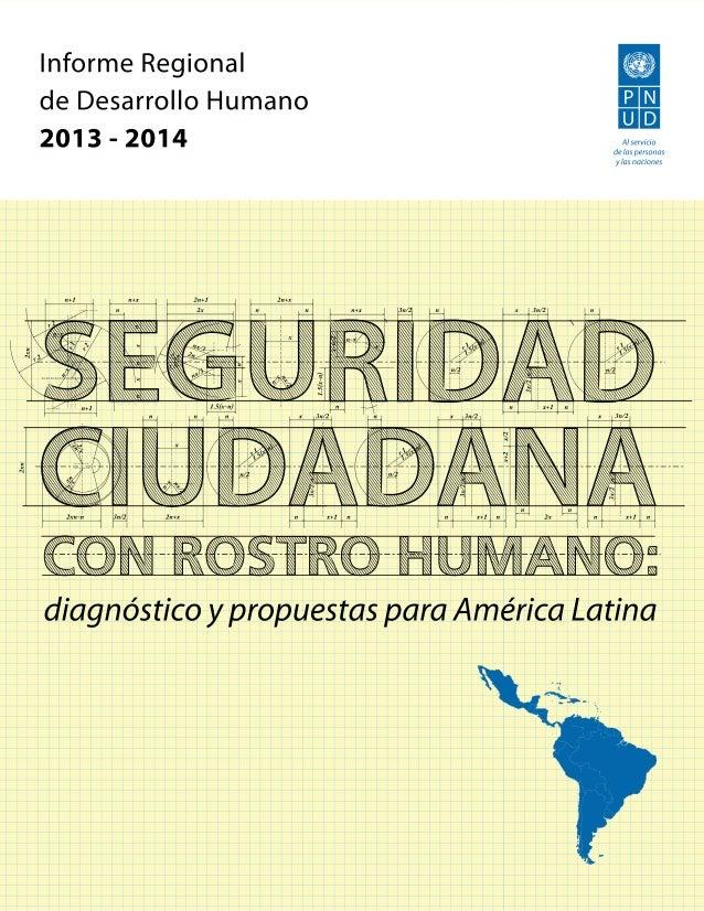 Informe Regional de Desarrollo Humano 2013-2014 Seguridad Ciudadana con rostro humano: diagnóstico y propuestas para Améri...