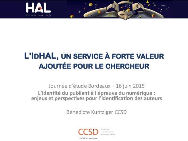 L'IDHAL, UN SERVICE À FORTE VALEUR AJOUTÉE POUR LE CHERCHEUR Journée  d'étude  Bordeaux  –  16  juin  2015  ...
