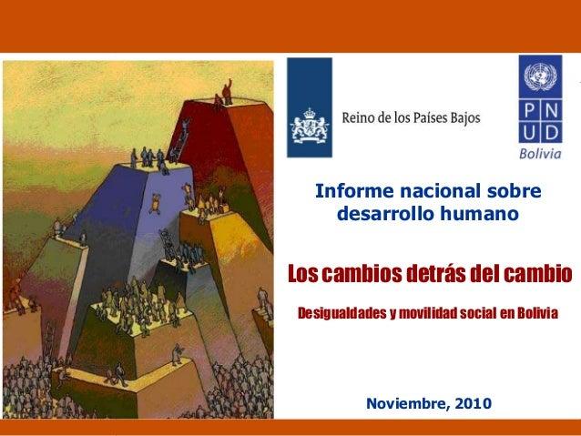 Desigualdades y movilidad social en Bolivia Noviembre, 2010 Informe nacional sobre desarrollo humano Los cambios detrás de...