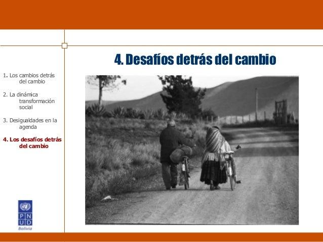 4. Desafíos detrás del cambio 1. Los cambios detrás del cambio 2. La dinámica transformación social 3. Desigualdades en la...