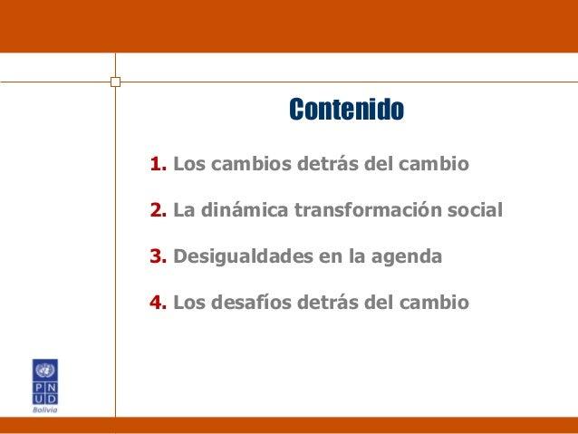 1. Los cambios detrás del cambio 2. La dinámica transformación social 3. Desigualdades en la agenda 4. Los desafíos detrás...
