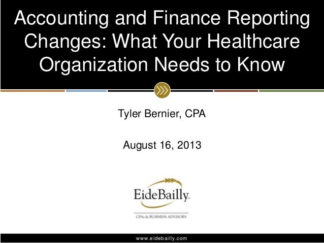 Accounting and Finance Reporting Changes: What Your Healthcare Organization Needs to Know Tyler Bernier, CPA  August 16, 2...