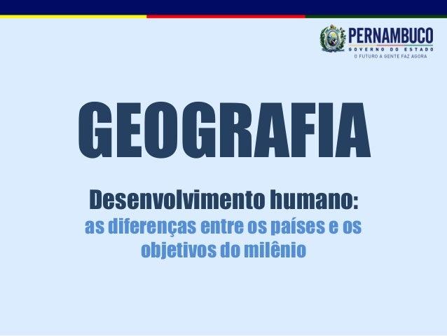 GEOGRAFIADesenvolvimento humano:as diferenças entre os países e os       objetivos do milênio