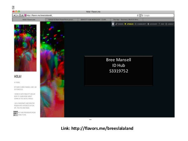 S3319752 http://flavors.me/breeslalaland Bree Mansell ID Hub S3319752 Link: http://flavors.me/breeslalaland