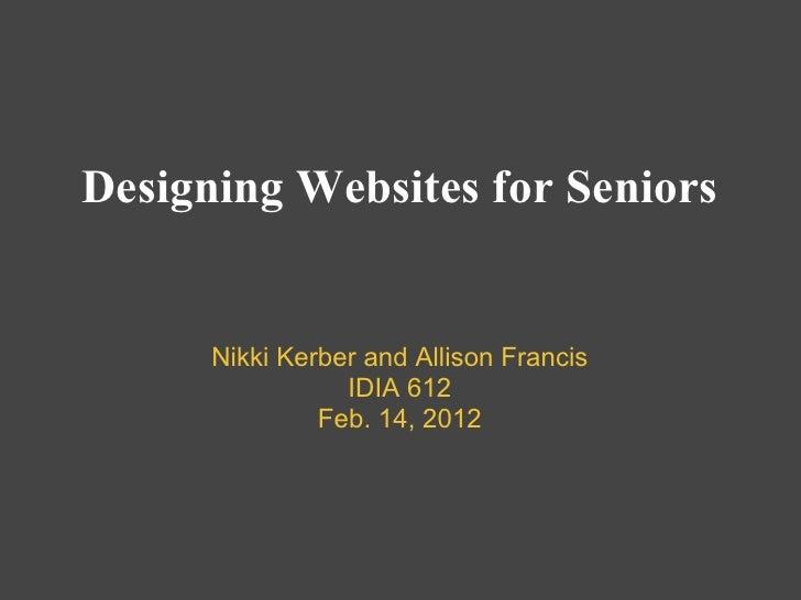 Designing Websites for Seniors      Nikki Kerber and Allison Francis                 IDIA 612               Feb. 14, 2012