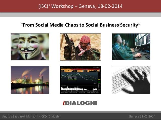 "(ISC)2 Workshop – Geneva, 18-02-2014 ""From Social Media Chaos to Social Business Security""  Andrea Zapparoli Manzoni - CEO..."