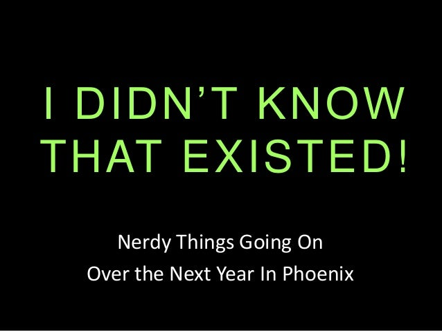 I DIDN'T KNOW THAT EXISTED! Nerdy Things Going On Over the Next Year In Phoenix