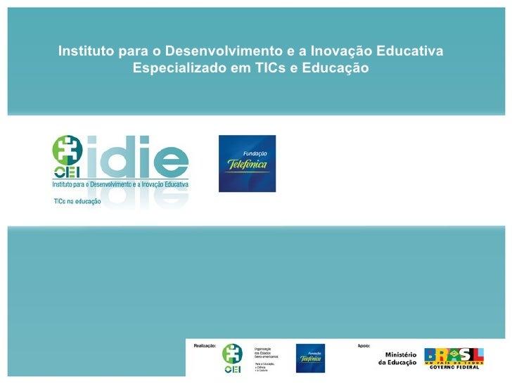 Instituto para o Desenvolvimento e a Inovação Educativa Especializado em TICs e Educação