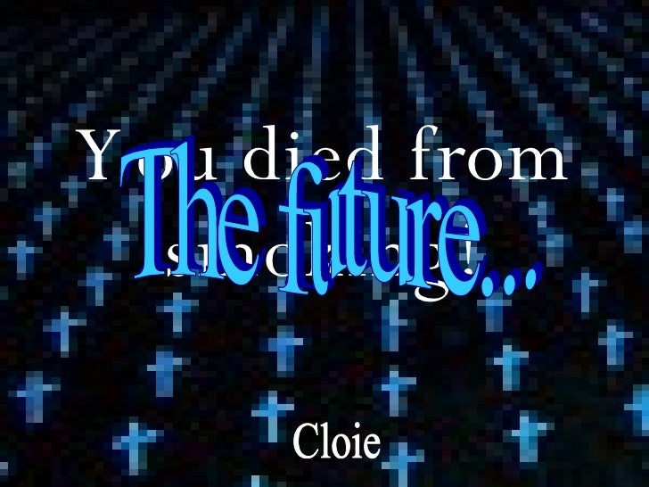 You died from smoking! Cloie The future...