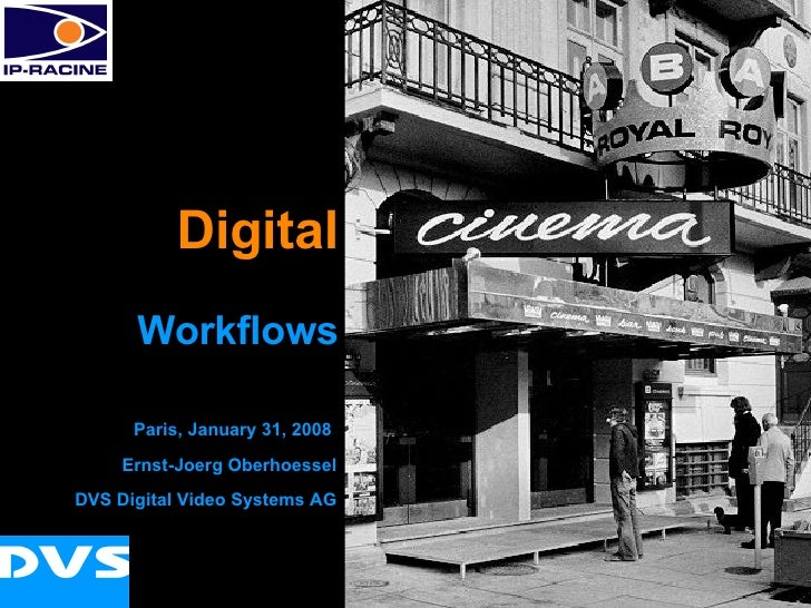 Digital Workflows Digital Paris, January 31, 2008  Ernst-Joerg Oberhoessel DVS Digital Video Systems AG