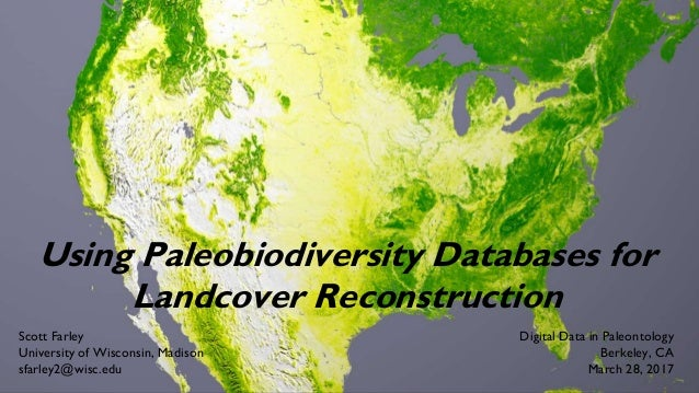 Using Paleobiodiversity Databases for Landcover Reconstruction Scott Farley University of Wisconsin, Madison sfarley2@wisc...
