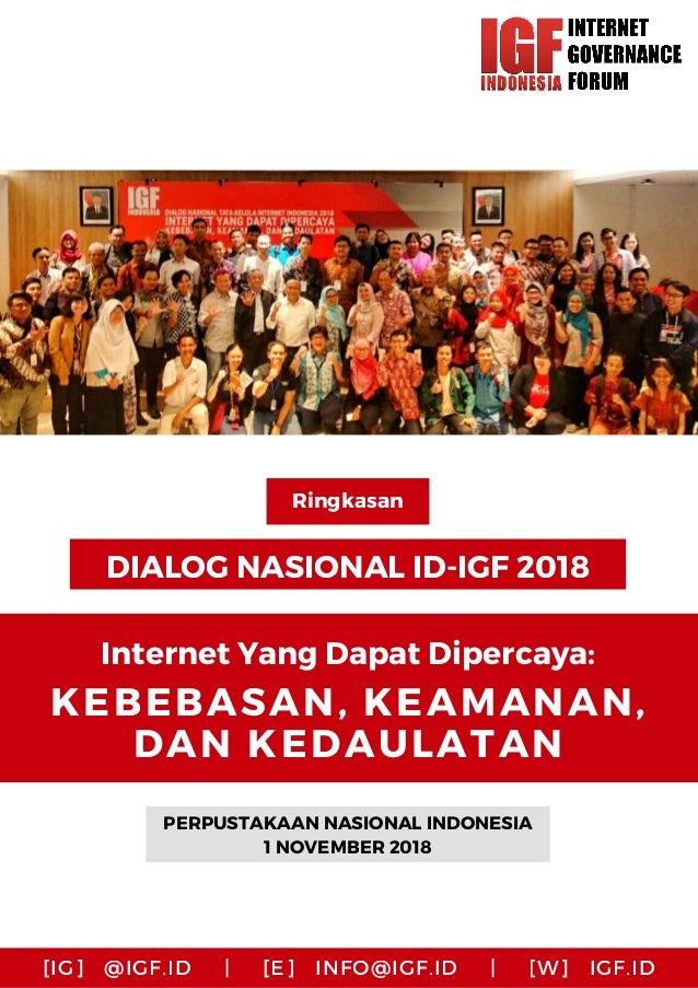 DIALOG NASIONAL ID-IGF 2018 PERPUSTAKAAN NASIONAL INDONESIA 1 NOVEMBER 2018 Ringkasan Internet Yang Dapat Dipercaya: KEBEB...