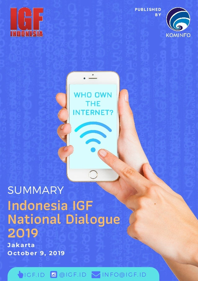 Indonesia IGF National Dialogue 2019 Jakarta October 9, 2019 SUMMARY P U B L I S H E D B Y IGF.ID @IGF.ID INFO@IGF.ID